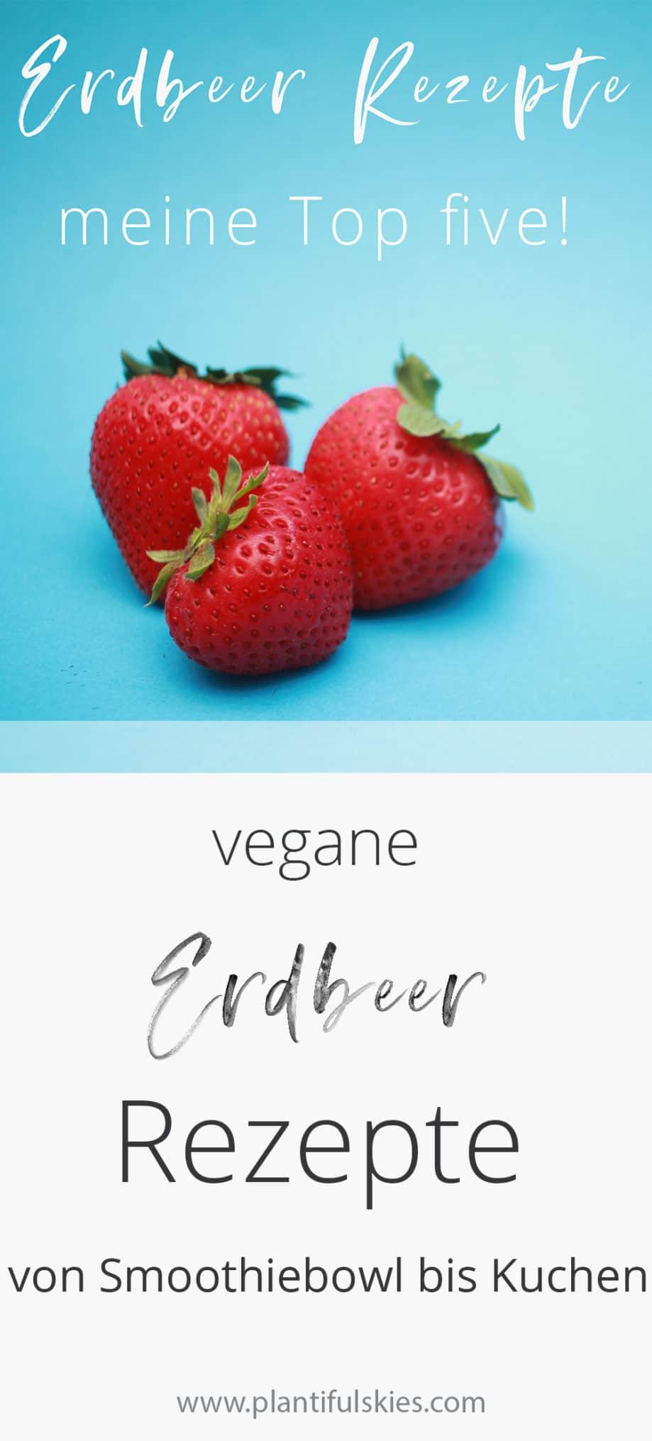 Vegane Rezepte mit Erdbeeren, meine Top Five