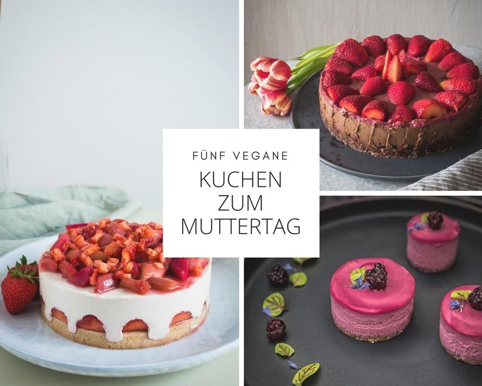 Fünf tolle vegane Kuchen zum Muttertag