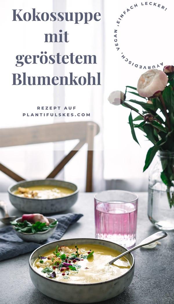Kokossuppe mit geröstetem Blumenkohl, Kurkuma, Ingwer und Miso. Ayurvedisches Rezept für Kurkumasuppe. Leichtes Rezept auch zum abnehmen. #happymoodfood #veganesuppe #kokosmilch